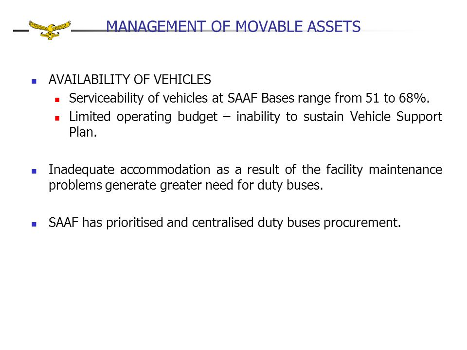 MANAGEMENT OF MOVABLE ASSETS AVAILABILITY OF VEHICLES Serviceability of vehicles at SAAF Bases range from 51 to 68%.