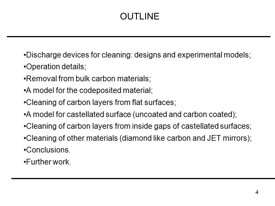 4 OUTLINE Discharge devices for cleaning: designs and experimental models; Operation details; Removal from bulk carbon materials; A model for the codeposited material; Cleaning of carbon layers from flat surfaces; A model for castellated surface (uncoated and carbon coated); Cleaning of carbon layers from inside gaps of castellated surfaces; Cleaning of other materials (diamond like carbon and JET mirrors); Conclusions.