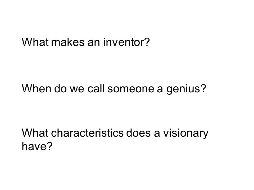 What makes an inventor. What characteristics does a visionary have.