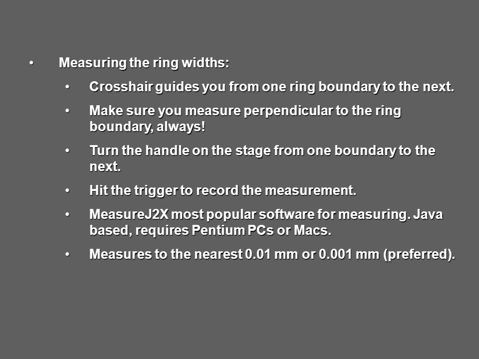 Measuring the ring widths:Measuring the ring widths: Crosshair guides you from one ring boundary to the next.Crosshair guides you from one ring boundary to the next.