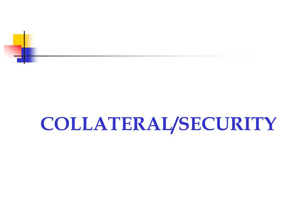 COLLATERAL/SECURITY