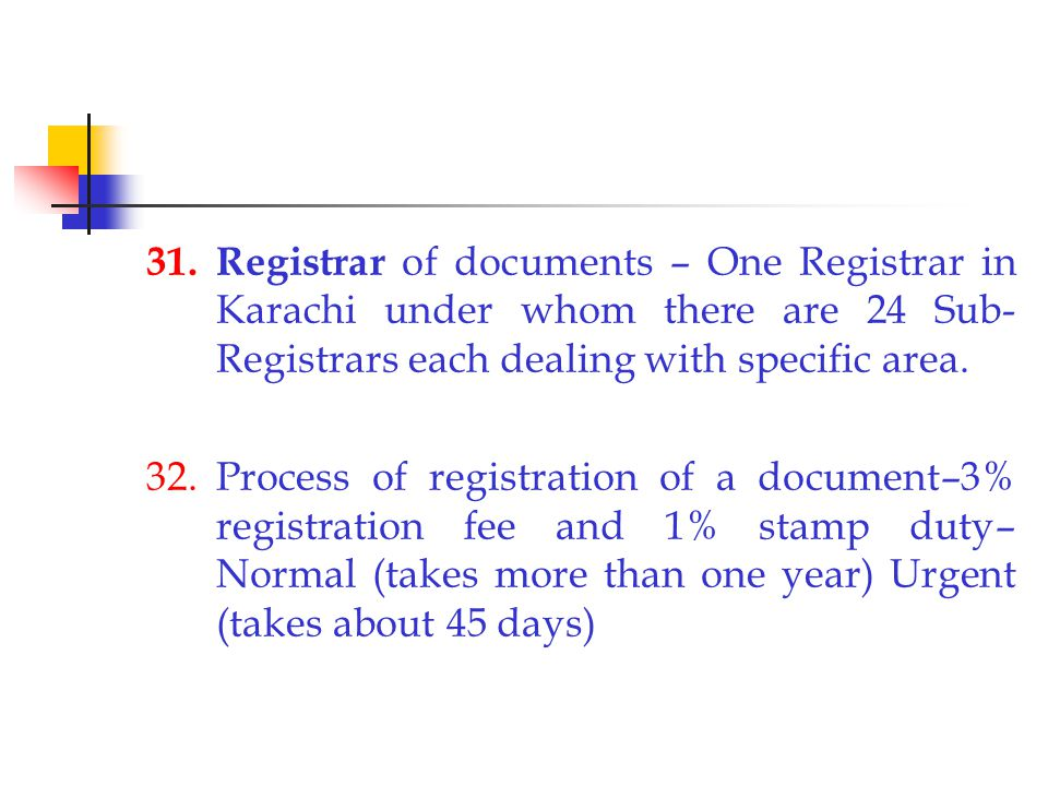 31. Registrar of documents – One Registrar in Karachi under whom there are 24 Sub- Registrars each dealing with specific area. 32.Process of registrat