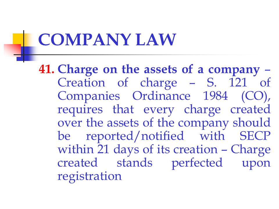 COMPANY LAW 41. Charge on the assets of a company – Creation of charge – S.
