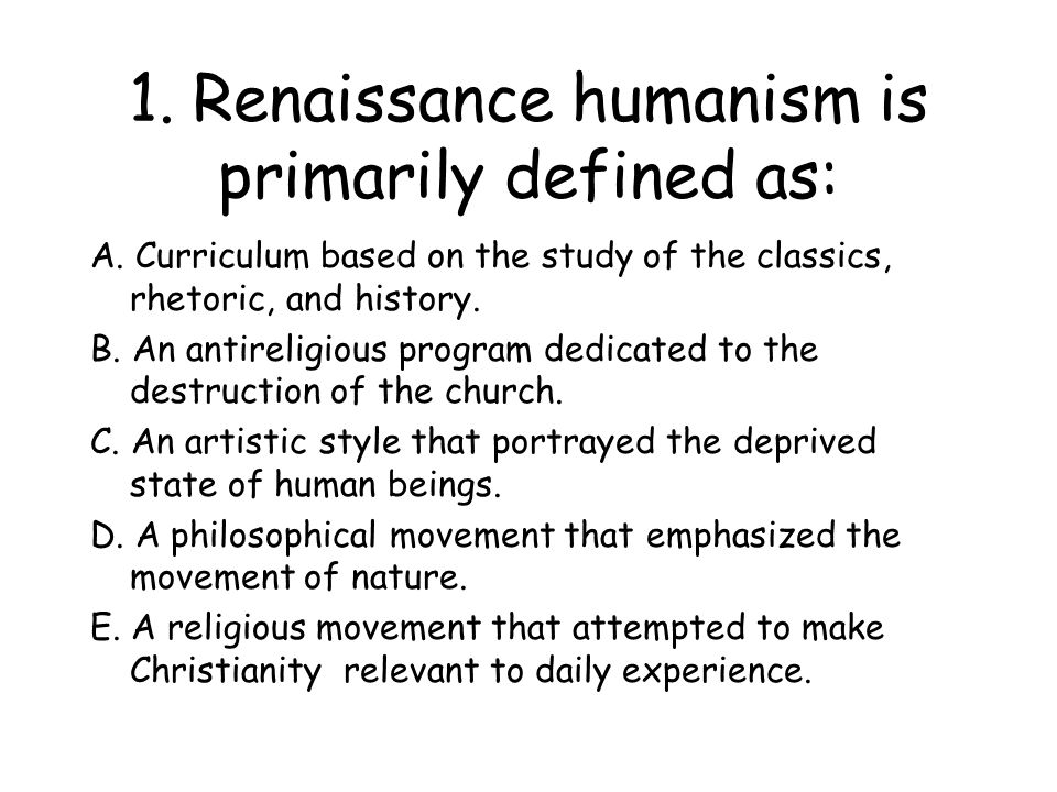 1.Renaissance humanism is primarily defined as: A.