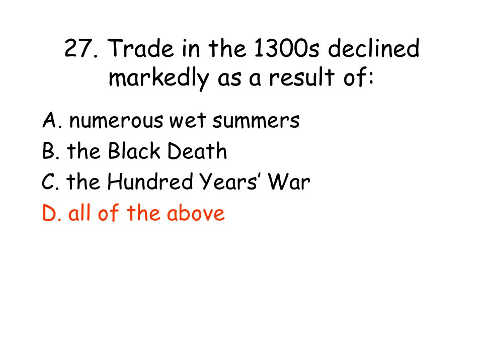 27.Trade in the 1300s declined markedly as a result of: A.