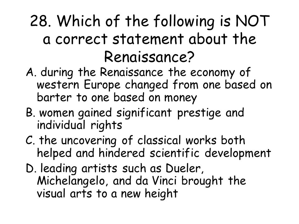 28.Which of the following is NOT a correct statement about the Renaissance.