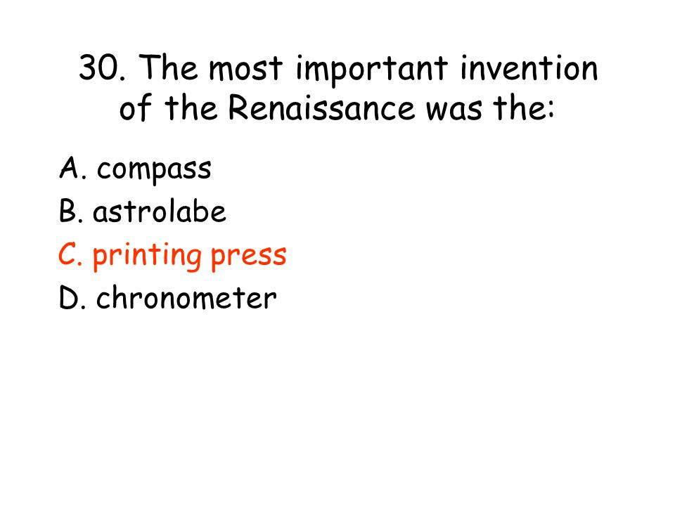 30.The most important invention of the Renaissance was the: A.