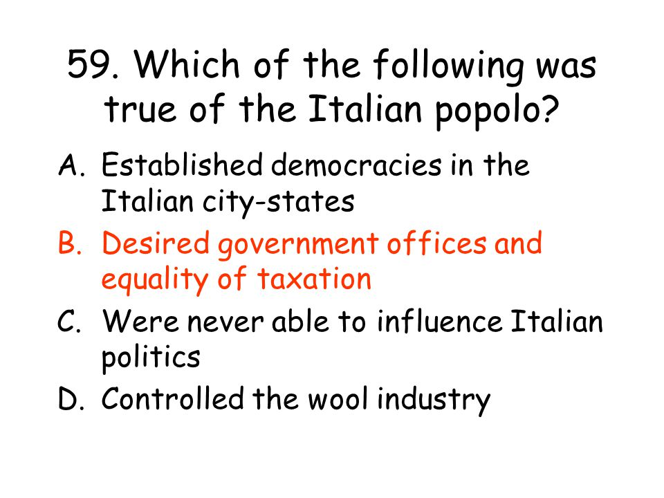 59.Which of the following was true of the Italian popolo.