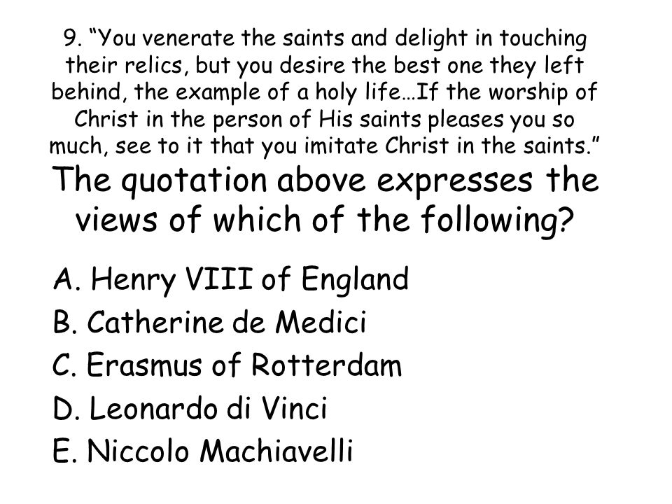 """9. """"You venerate the saints and delight in touching their relics, but you desire the best one they left behind, the example of a holy life…If the wors"""