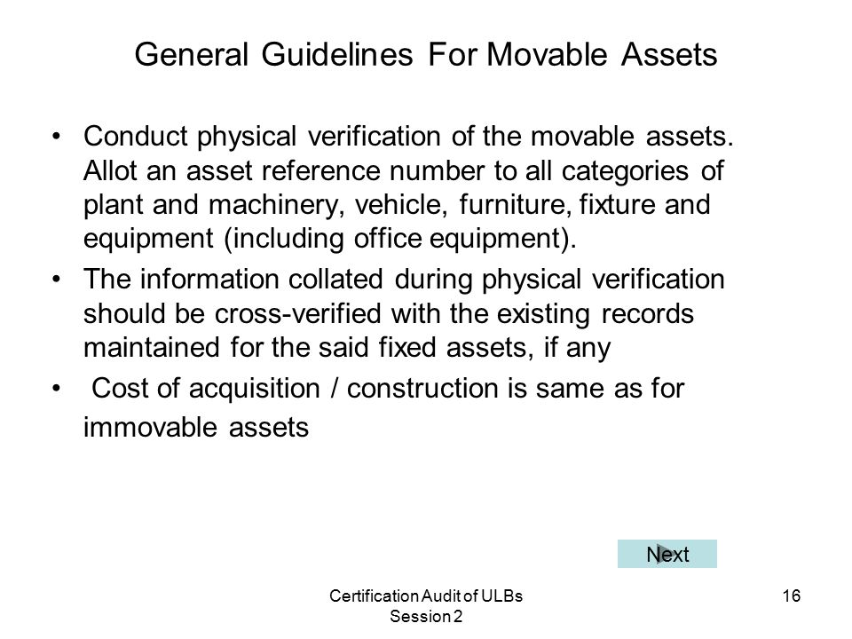 Certification Audit of ULBs Session 2 16 General Guidelines For Movable Assets Conduct physical verification of the movable assets.