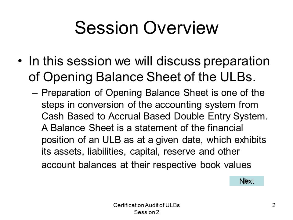 Certification Audit of ULBs Session 2 2 Session Overview In this session we will discuss preparation of Opening Balance Sheet of the ULBs.