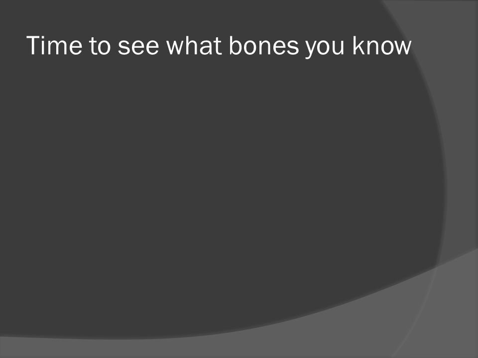 Time to see what bones you know