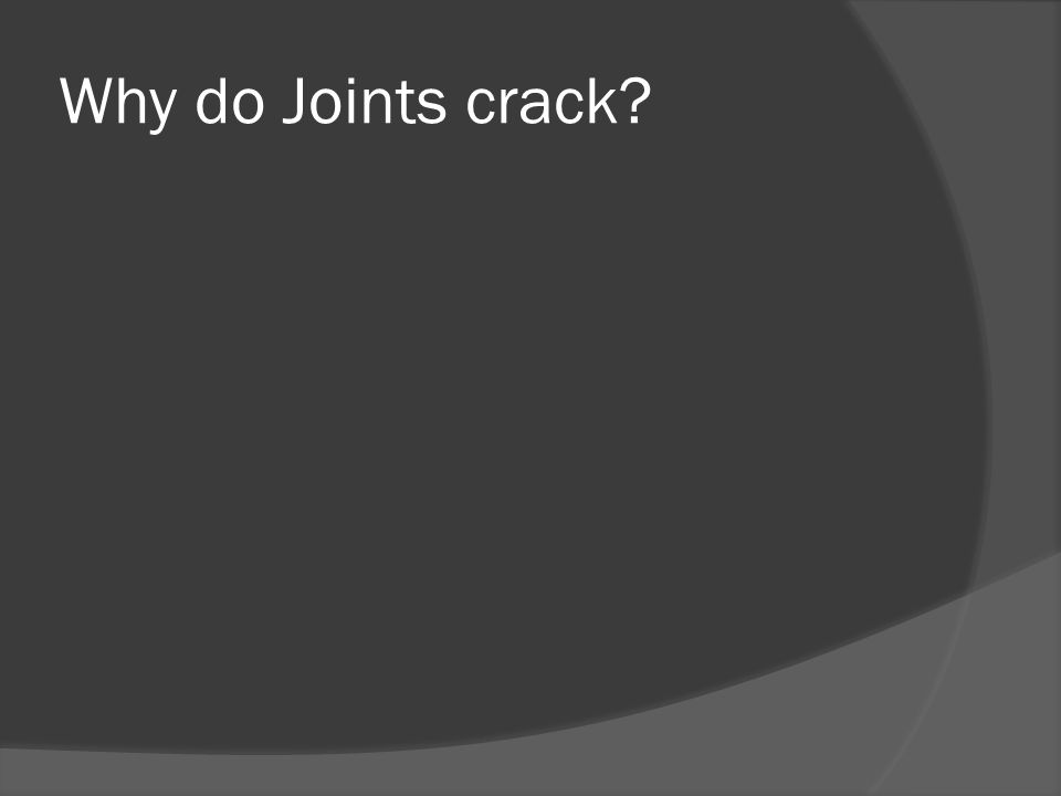 Why do Joints crack?