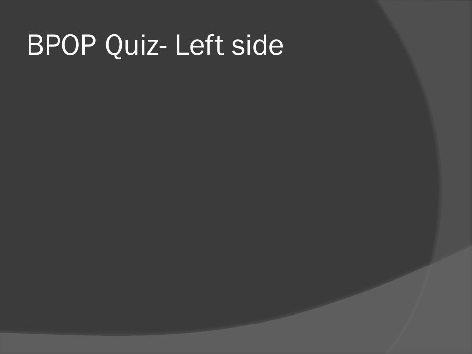 BPOP Quiz- Left side