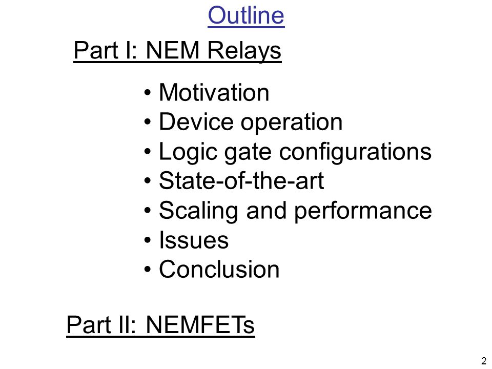 2 Outline Motivation Device operation Logic gate configurations State-of-the-art Scaling and performance Issues Conclusion Part I: NEM Relays Part II: