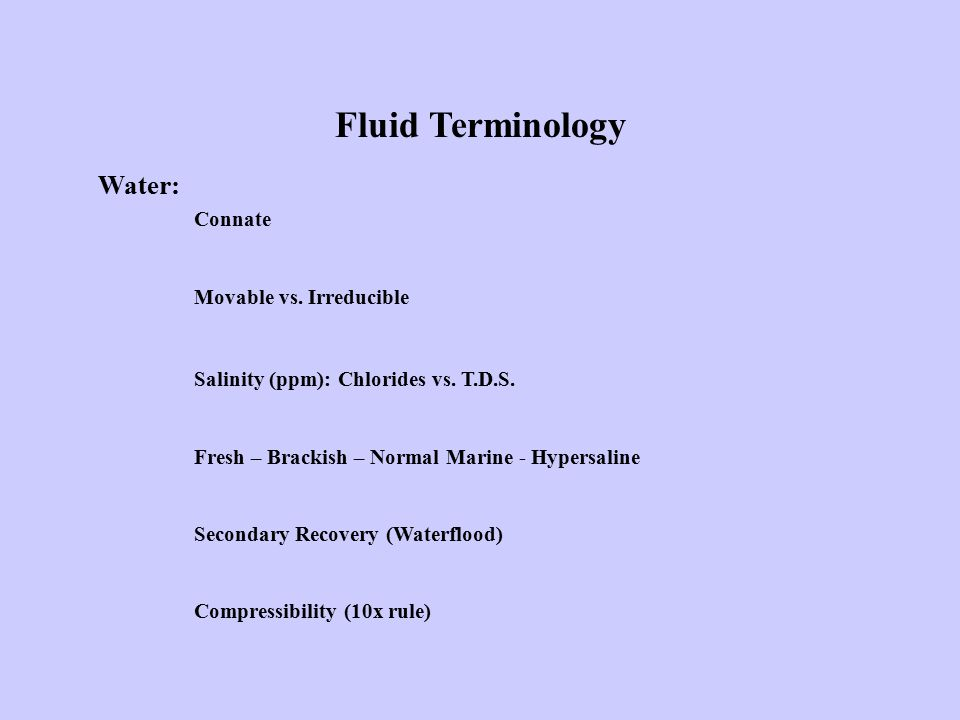 Fluid Terminology Water: Connate Movable vs. Irreducible Salinity (ppm): Chlorides vs.