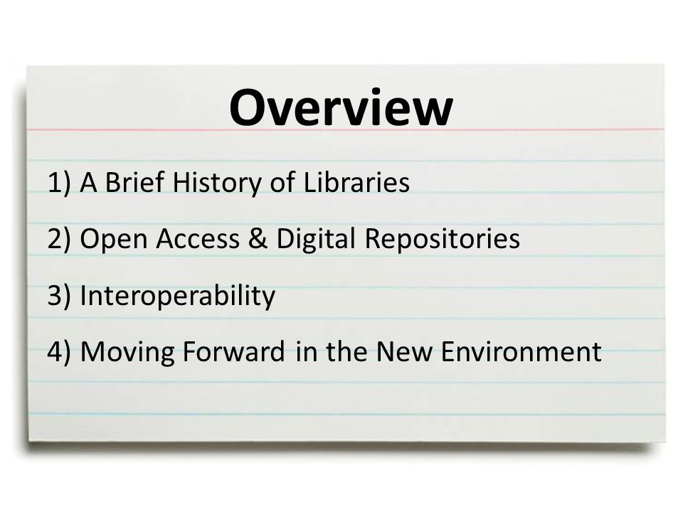 Overview 1) A Brief History of Libraries 2) Open Access & Digital Repositories 3) Interoperability 4) Moving Forward in the New Environment