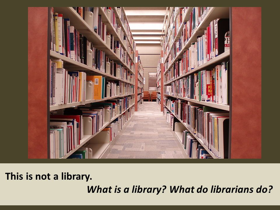 This is not a library. What is a library What do librarians do
