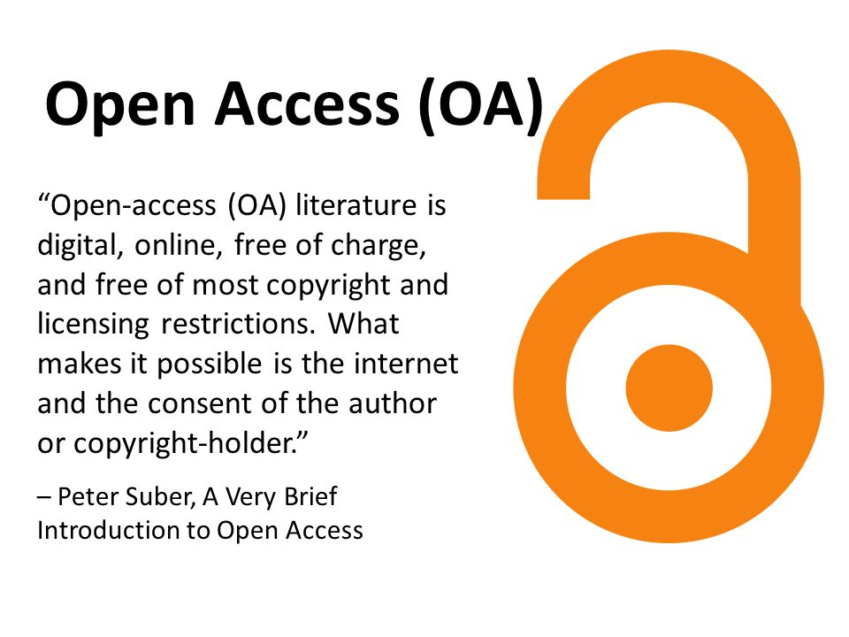 """Open Access (OA) """"Open-access (OA) literature is digital, online, free of charge, and free of most copyright and licensing restrictions. What makes it"""