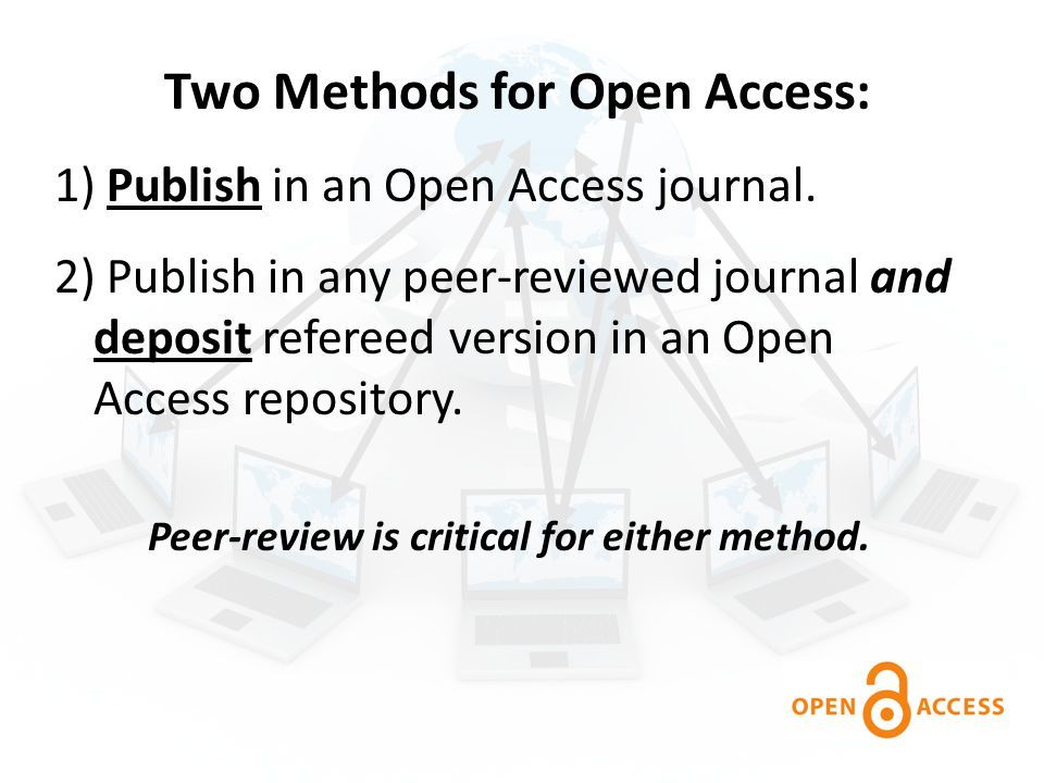 Two Methods for Open Access: 1) Publish in an Open Access journal.