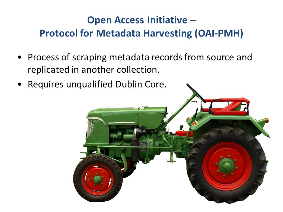 Open Access Initiative – Protocol for Metadata Harvesting (OAI-PMH) Process of scraping metadata records from source and replicated in another collect