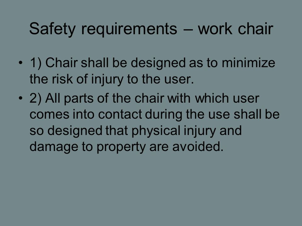 Safety requirements – work chair 1) Chair shall be designed as to minimize the risk of injury to the user.