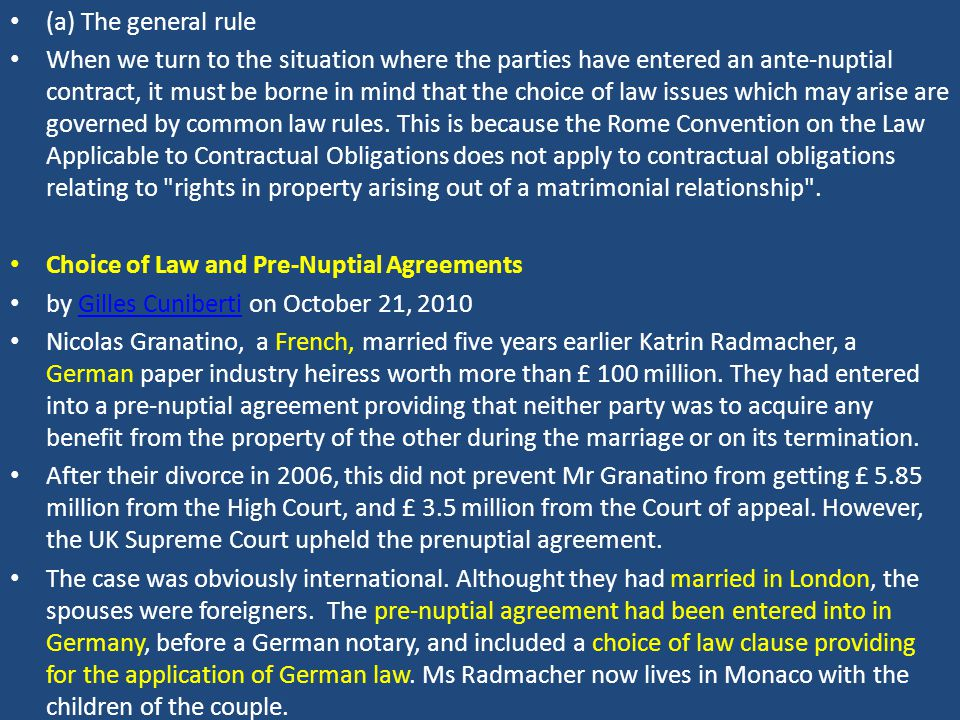 (a) The general rule When we turn to the situation where the parties have entered an ante-nuptial contract, it must be borne in mind that the choice of law issues which may arise are governed by common law rules.