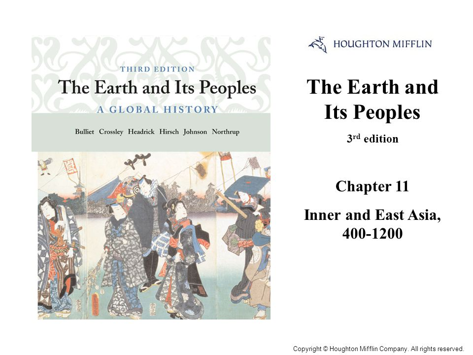 The Earth and Its Peoples 3 rd edition Chapter 11 Inner and East Asia, 400-1200 Cover Slide Copyright © Houghton Mifflin Company.