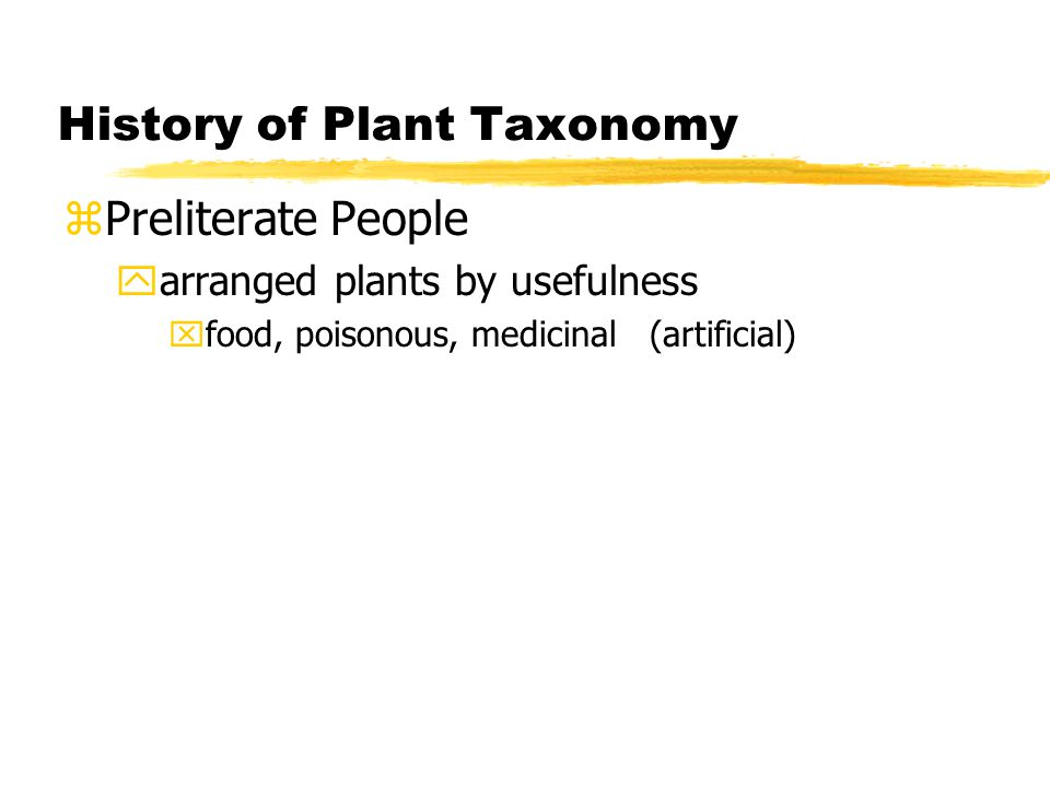 History of Plant Taxonomy zPreliterate People yarranged plants by usefulness xfood, poisonous, medicinal (artificial)