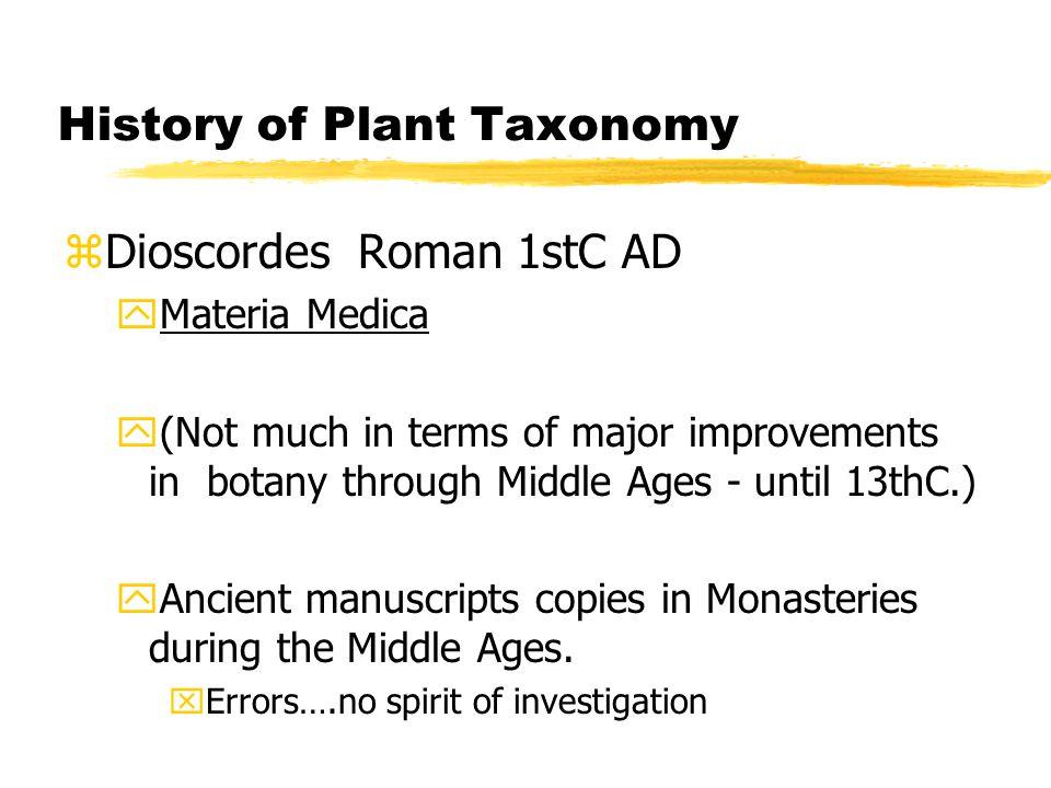 History of Plant Taxonomy zAlbert Magmus 13thC yUniversity of Paris yMany Topics including Botany yDe Vegetabilis 1256 AD xmodified Theophrasian system xgreater no.