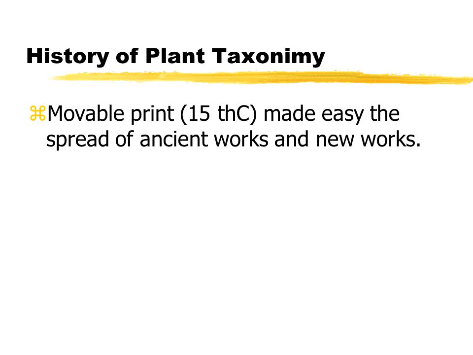 History of Plant Taxonimy zMovable print (15 thC) made easy the spread of ancient works and new works.