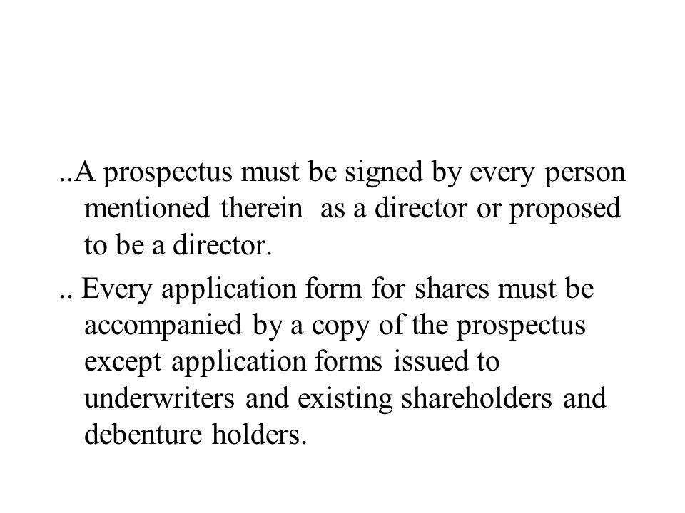 ..A prospectus must be signed by every person mentioned therein as a director or proposed to be a director... Every application form for shares must b