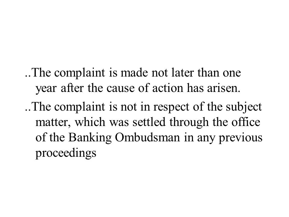 ..The complaint is made not later than one year after the cause of action has arisen...The complaint is not in respect of the subject matter, which wa