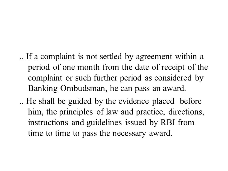 .. If a complaint is not settled by agreement within a period of one month from the date of receipt of the complaint or such further period as conside