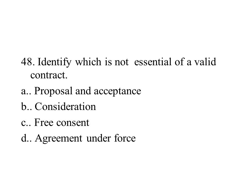 48. Identify which is not essential of a valid contract.