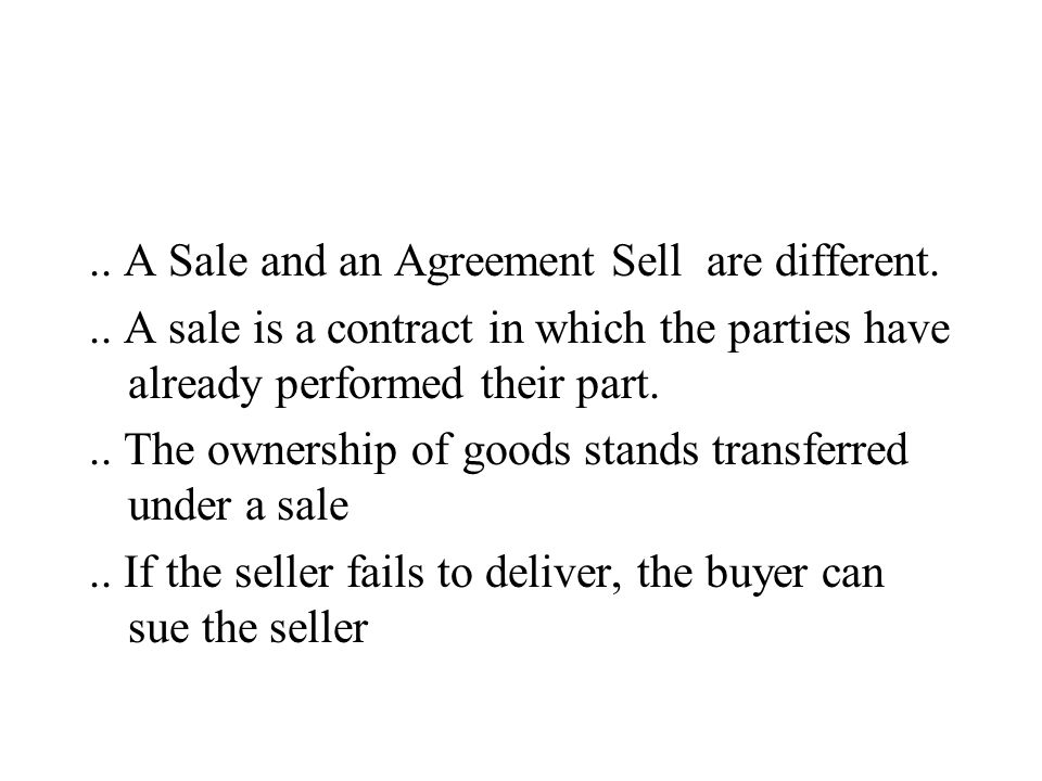 .. A Sale and an Agreement Sell are different...