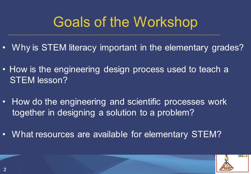 2 Goals of the Workshop Why is STEM literacy important in the elementary grades? How is the engineering design process used to teach a STEM lesson? Ho