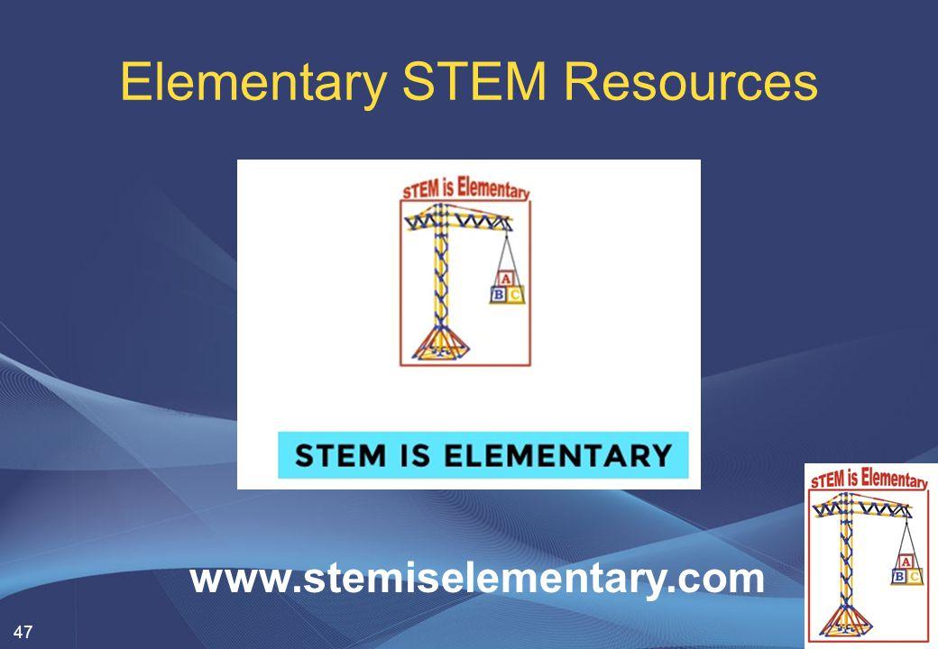 Elementary STEM Resources 47 www.stemiselementary.com