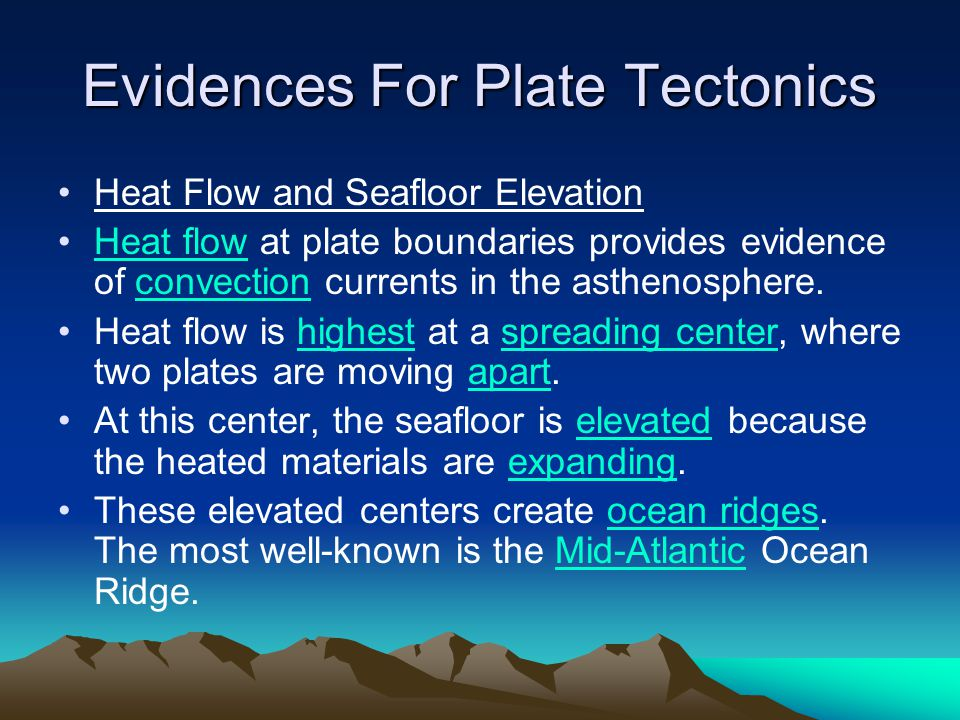 Evidences For Plate Tectonics Heat Flow and Seafloor Elevation Heat flow at plate boundaries provides evidence of convection currents in the asthenosp