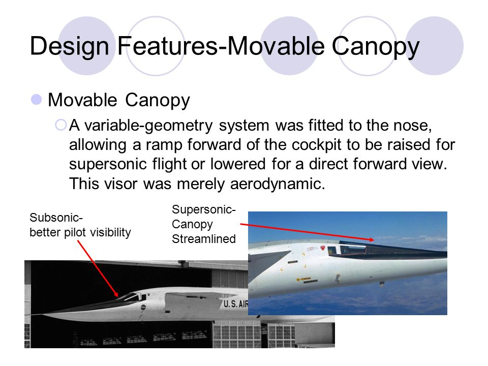 Design Features-Movable Canopy Movable Canopy  A variable-geometry system was fitted to the nose, allowing a ramp forward of the cockpit to be raised