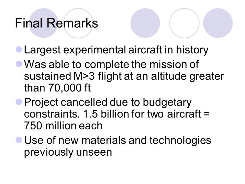 Final Remarks Largest experimental aircraft in history Was able to complete the mission of sustained M>3 flight at an altitude greater than 70,000 ft