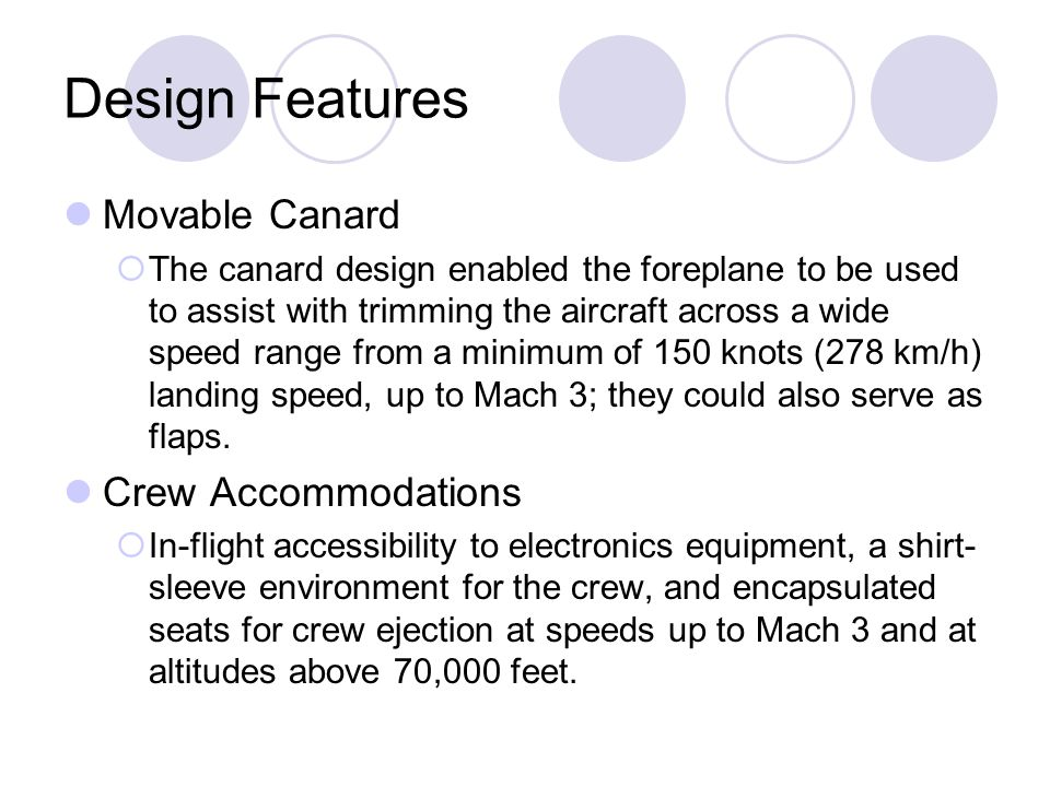 Design Features Movable Canard  The canard design enabled the foreplane to be used to assist with trimming the aircraft across a wide speed range fro