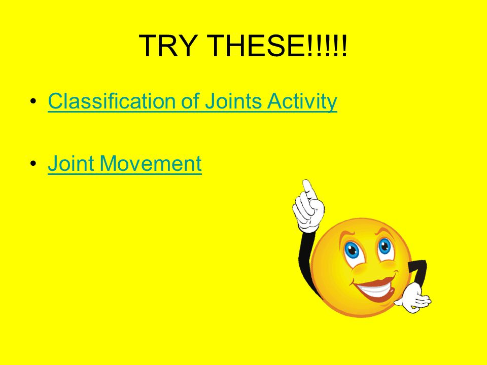 TRY THESE!!!!! Classification of Joints Activity Joint Movement
