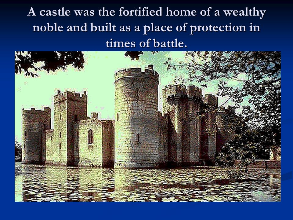 A castle was the fortified home of a wealthy noble and built as a place of protection in times of battle.