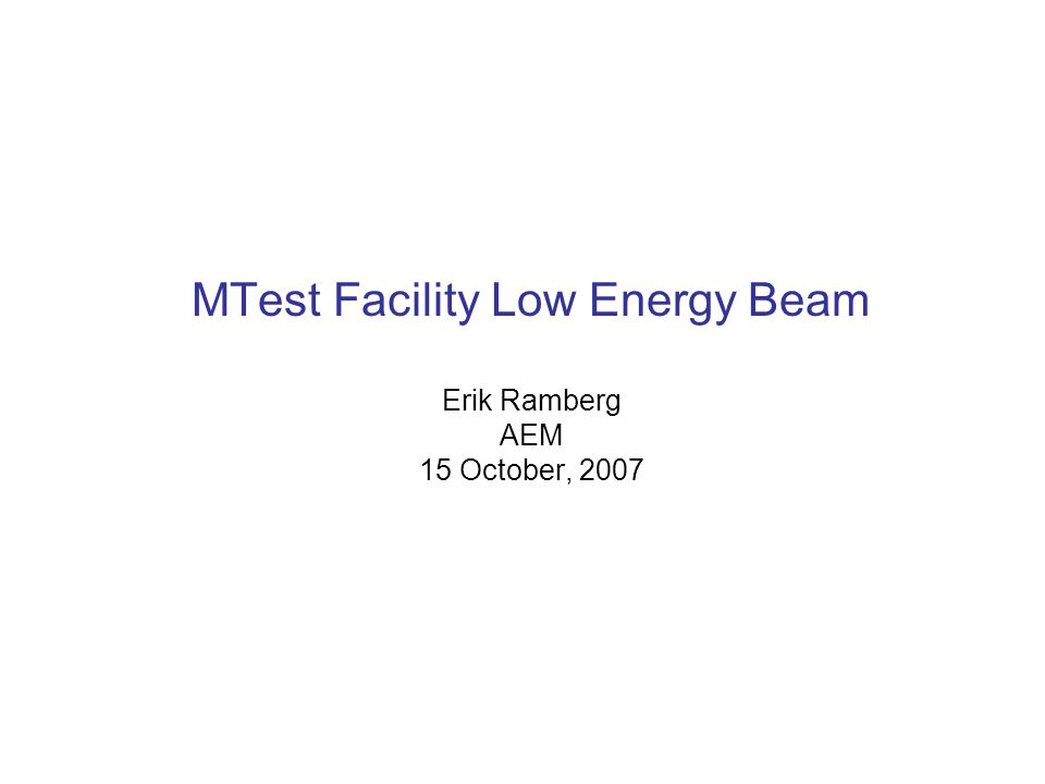 MTest Facility Low Energy Beam Erik Ramberg AEM 15 October, 2007