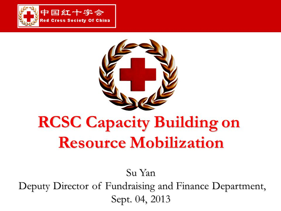 RCSC Capacity Building on Resource Mobilization Su Yan Deputy Director of Fundraising and Finance Department, Deputy Director of Fundraising and Finance Department, Sept.