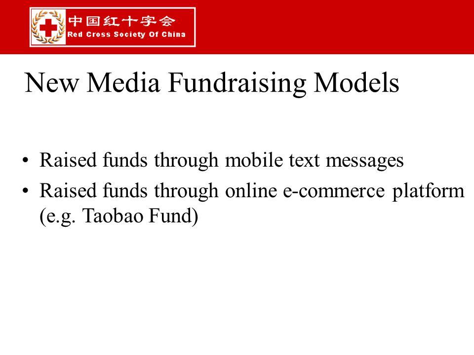 New Media Fundraising Models Raised funds through mobile text messages Raised funds through online e-commerce platform (e.g. Taobao Fund)