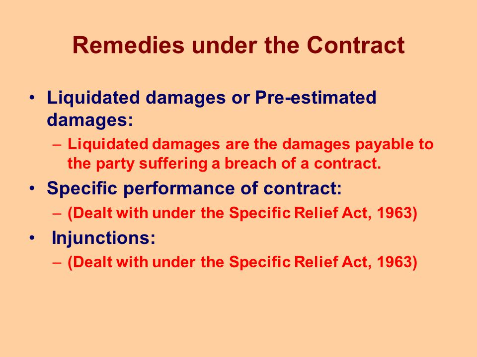 Remedies under the Contract Liquidated damages or Pre-estimated damages: –Liquidated damages are the damages payable to the party suffering a breach o