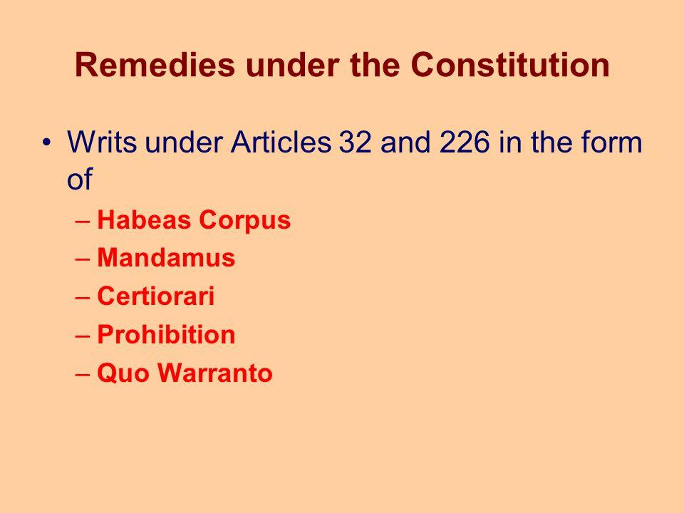 Remedies under the Constitution Writs under Articles 32 and 226 in the form of –Habeas Corpus –Mandamus –Certiorari –Prohibition –Quo Warranto
