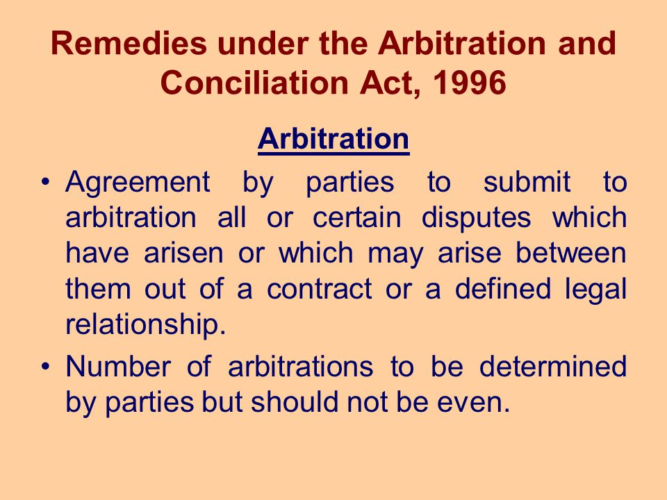 Remedies under the Arbitration and Conciliation Act, 1996 Arbitration Agreement by parties to submit to arbitration all or certain disputes which have